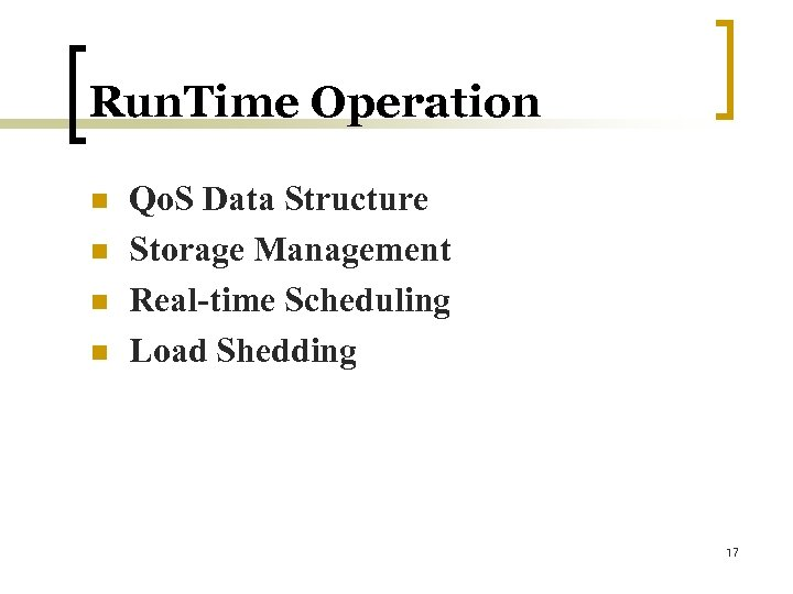 Run. Time Operation n n Qo. S Data Structure Storage Management Real-time Scheduling Load
