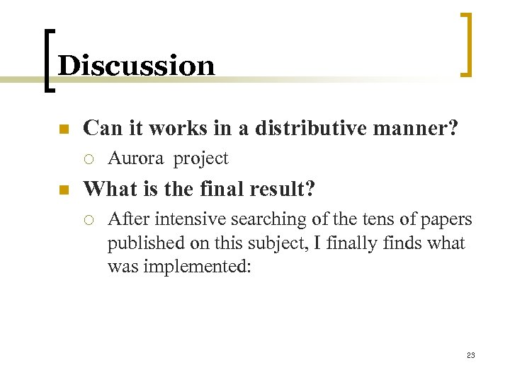 Discussion n Can it works in a distributive manner? ¡ n Aurora project What