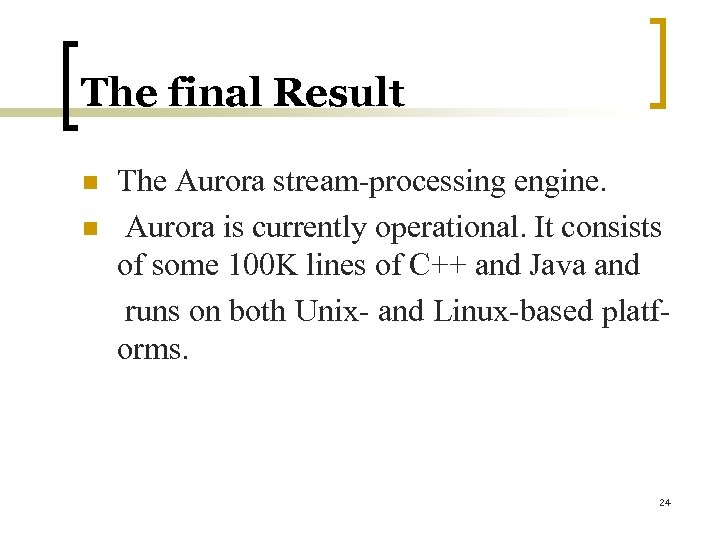 The final Result n n The Aurora stream-processing engine. Aurora is currently operational. It