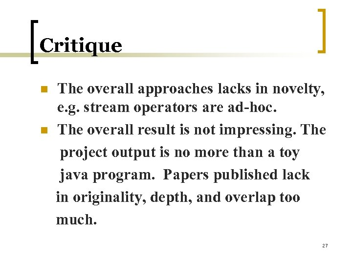 Critique n n The overall approaches lacks in novelty, e. g. stream operators are