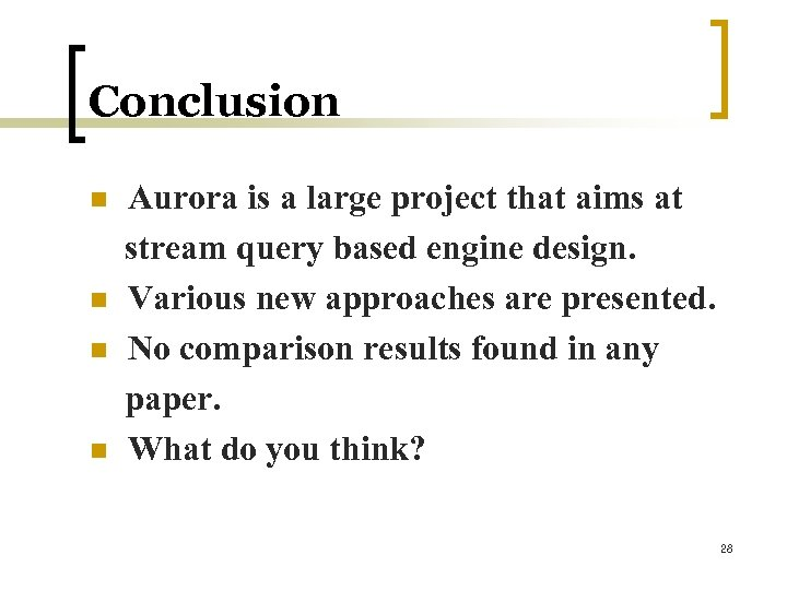 Conclusion n n Aurora is a large project that aims at stream query based