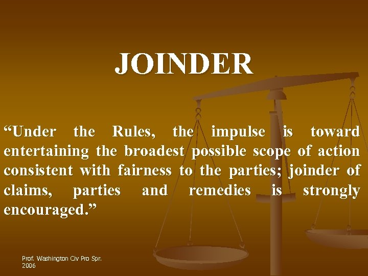"""JOINDER """"Under the Rules, the impulse is toward entertaining the broadest possible scope of"""