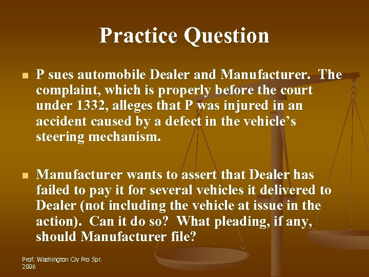 Practice Question n P sues automobile Dealer and Manufacturer. The complaint, which is properly