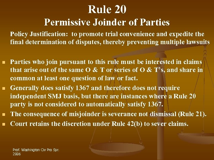 Rule 20 Permissive Joinder of Parties Policy Justification: to promote trial convenience and expedite
