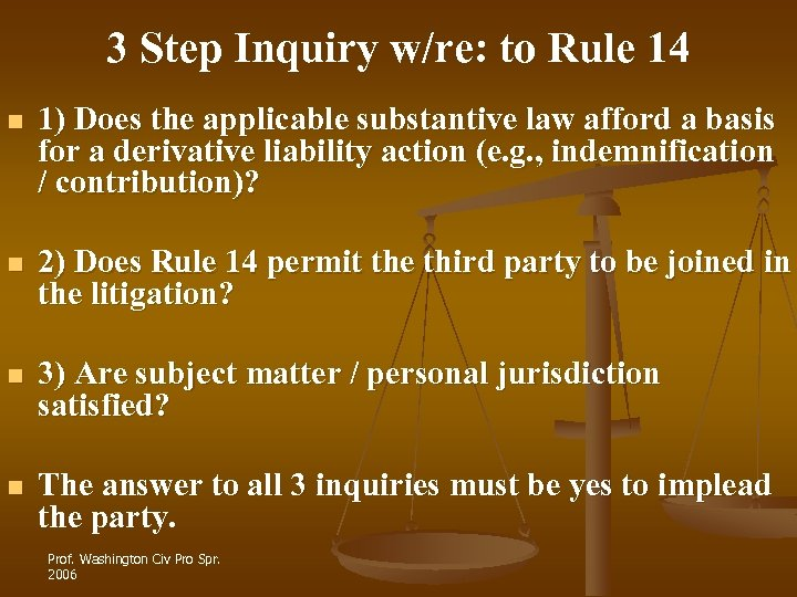 3 Step Inquiry w/re: to Rule 14 n 1) Does the applicable substantive law
