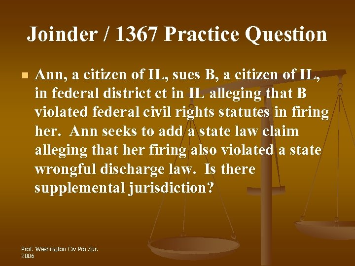 Joinder / 1367 Practice Question n Ann, a citizen of IL, sues B, a