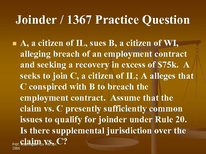 Joinder / 1367 Practice Question n A, a citizen of IL, sues B, a
