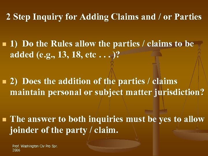 2 Step Inquiry for Adding Claims and / or Parties n 1) Do the