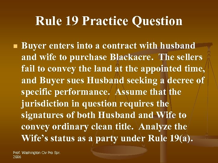 Rule 19 Practice Question n Buyer enters into a contract with husband wife to