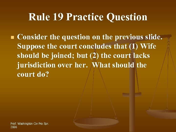 Rule 19 Practice Question n Consider the question on the previous slide. Suppose the
