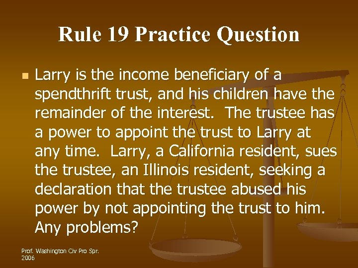 Rule 19 Practice Question n Larry is the income beneficiary of a spendthrift trust,