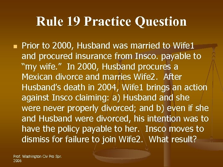 Rule 19 Practice Question n Prior to 2000, Husband was married to Wife 1