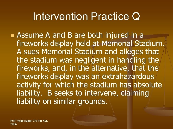 Intervention Practice Q n Assume A and B are both injured in a fireworks