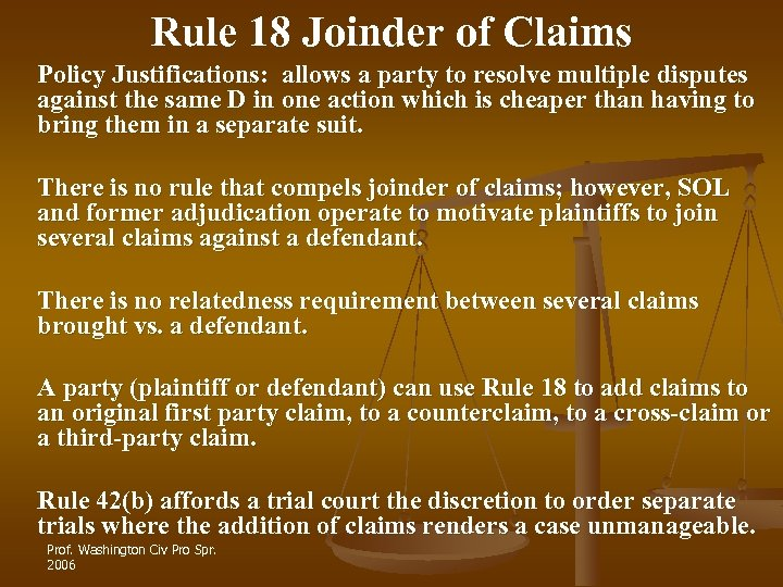 Rule 18 Joinder of Claims Policy Justifications: allows a party to resolve multiple disputes