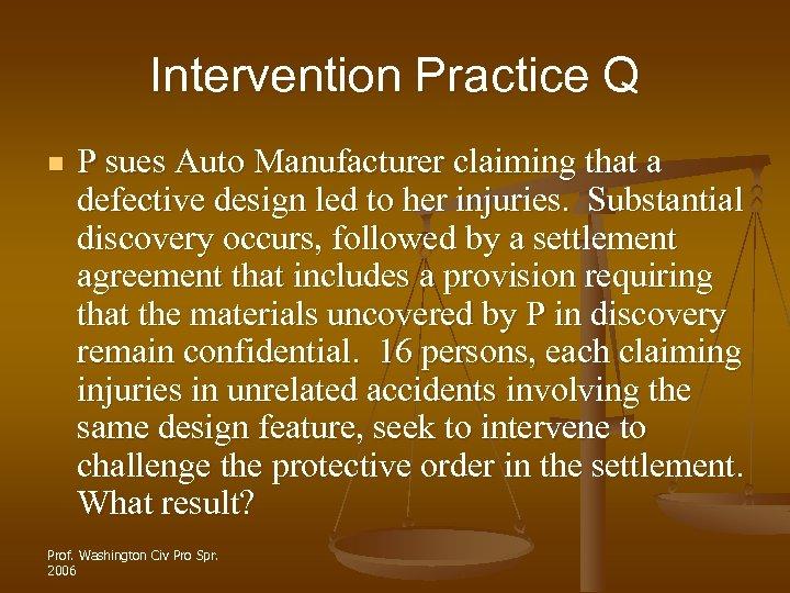 Intervention Practice Q n P sues Auto Manufacturer claiming that a defective design led