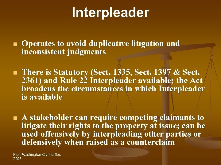 Interpleader n Operates to avoid duplicative litigation and inconsistent judgments n There is Statutory