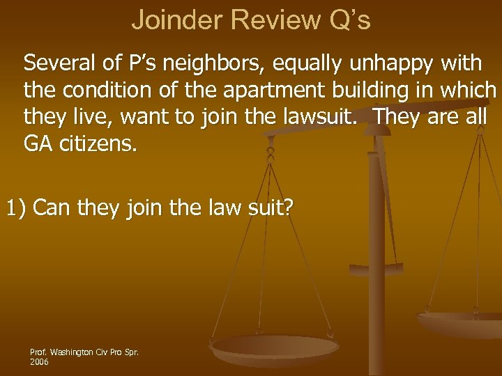 Joinder Review Q's Several of P's neighbors, equally unhappy with the condition of the