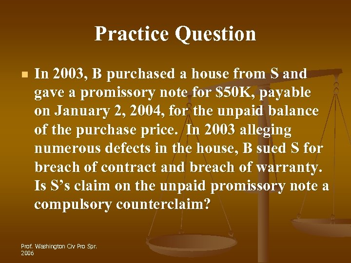 Practice Question n In 2003, B purchased a house from S and gave a