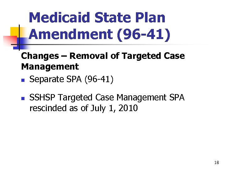 Medicaid State Plan Amendment (96 -41) Changes – Removal of Targeted Case Management n