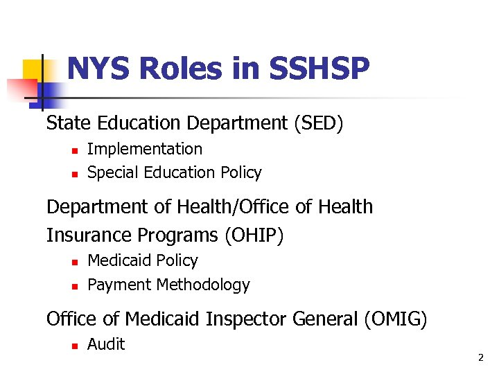 NYS Roles in SSHSP State Education Department (SED) n n Implementation Special Education Policy