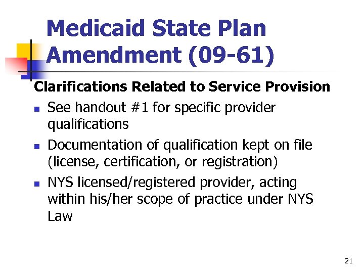 Medicaid State Plan Amendment (09 -61) Clarifications Related to Service Provision n See handout