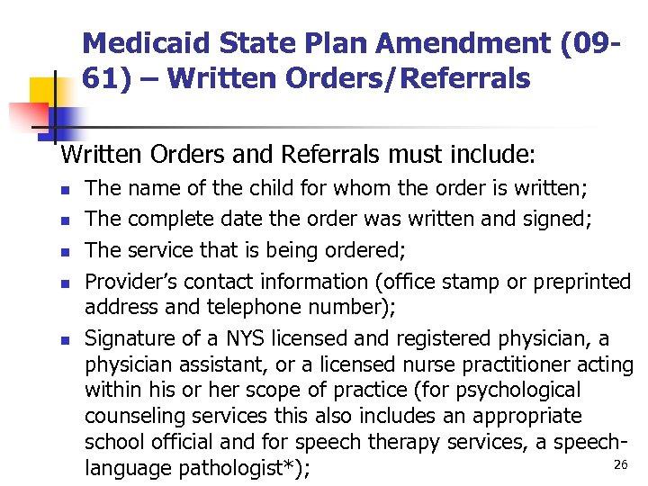 Medicaid State Plan Amendment (0961) – Written Orders/Referrals Written Orders and Referrals must include:
