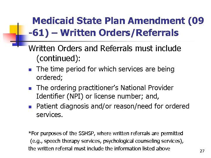 Medicaid State Plan Amendment (09 -61) – Written Orders/Referrals Written Orders and Referrals must