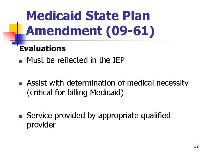 Medicaid State Plan Amendment (09 -61) Evaluations n Must be reflected in the IEP