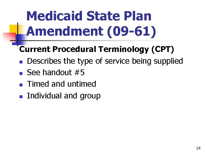 Medicaid State Plan Amendment (09 -61) Current Procedural Terminology (CPT) n Describes the type