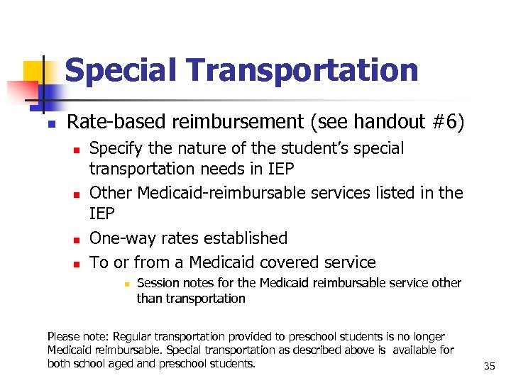 Special Transportation n Rate-based reimbursement (see handout #6) n n Specify the nature of
