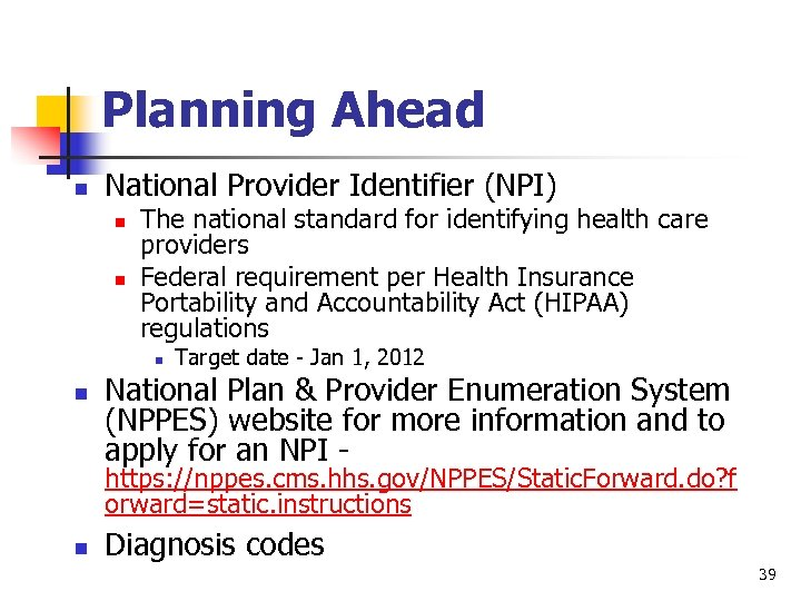 Planning Ahead n National Provider Identifier (NPI) n n The national standard for identifying