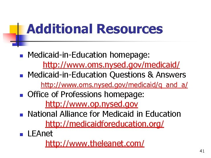 Additional Resources n n Medicaid-in-Education homepage: http: //www. oms. nysed. gov/medicaid/ Medicaid-in-Education Questions &