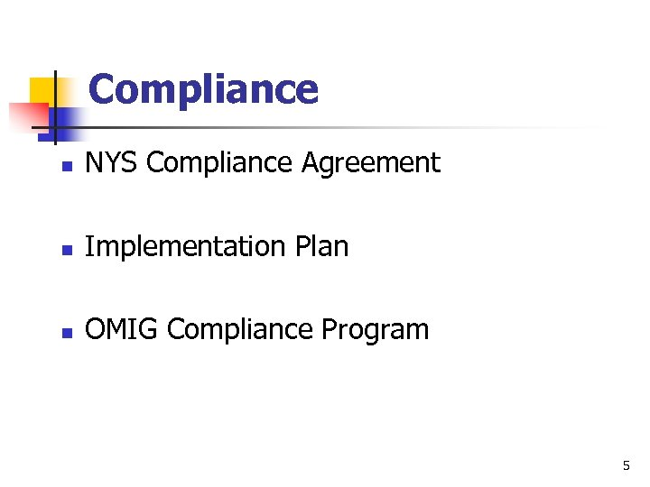 Compliance n NYS Compliance Agreement n Implementation Plan n OMIG Compliance Program 5