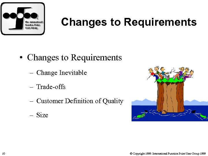 Changes to Requirements • Changes to Requirements – Change Inevitable – Trade-offs – Customer