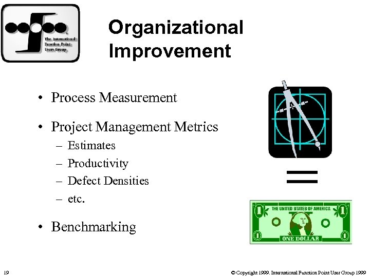 Organizational Improvement • Process Measurement • Project Management Metrics – – Estimates Productivity Defect