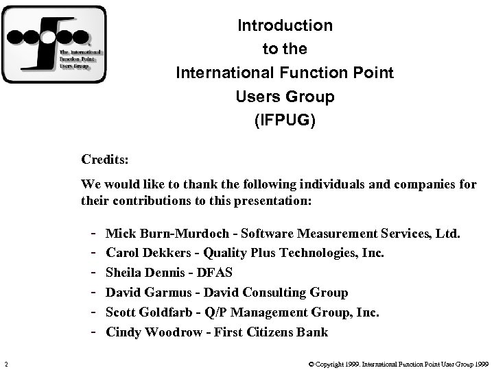 Introduction to the International Function Point Users Group (IFPUG) Credits: We would like to