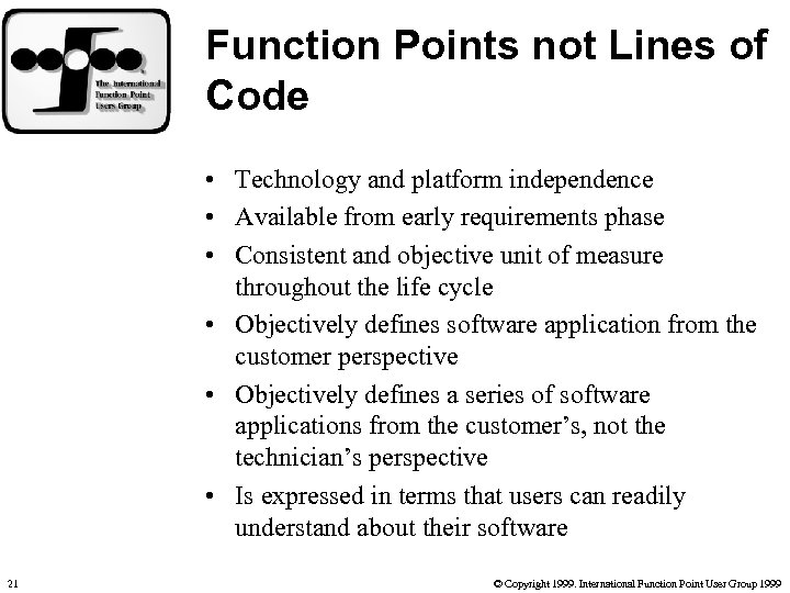 Function Points not Lines of Code • Technology and platform independence • Available from