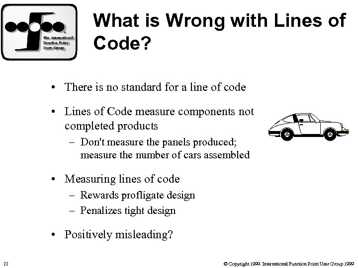 What is Wrong with Lines of Code? • There is no standard for a