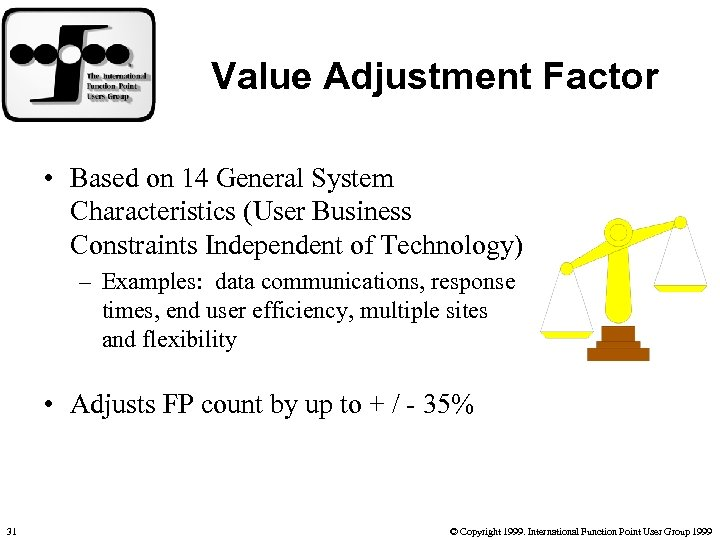Value Adjustment Factor • Based on 14 General System Characteristics (User Business Constraints Independent