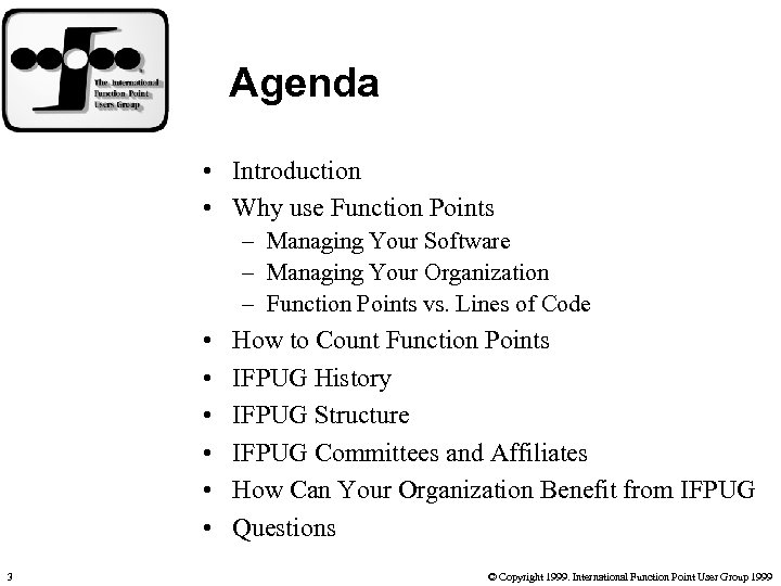 Agenda • Introduction • Why use Function Points – Managing Your Software – Managing