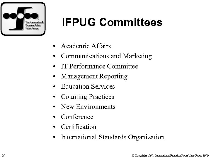 IFPUG Committees • • • 39 Academic Affairs Communications and Marketing IT Performance Committee