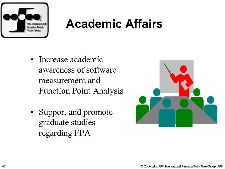 Academic Affairs • Increase academic awareness of software measurement and Function Point Analysis •