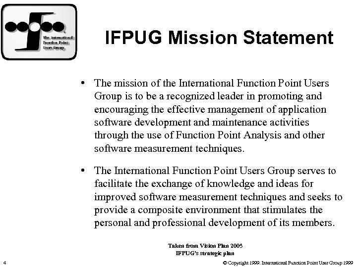 IFPUG Mission Statement • The mission of the International Function Point Users Group is