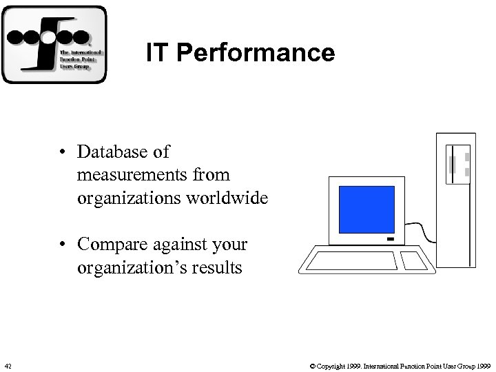 IT Performance • Database of measurements from organizations worldwide • Compare against your organization's