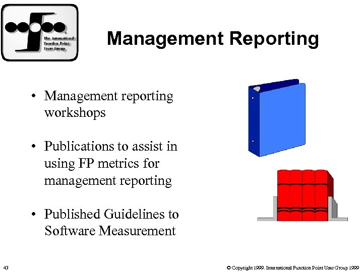 Management Reporting • Management reporting workshops • Publications to assist in using FP metrics