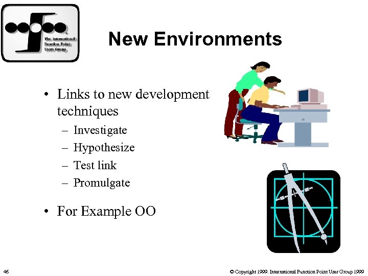 New Environments • Links to new development techniques – – Investigate Hypothesize Test link