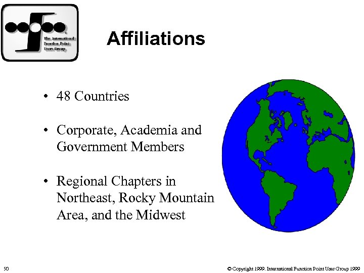 Affiliations • 48 Countries • Corporate, Academia and Government Members • Regional Chapters in