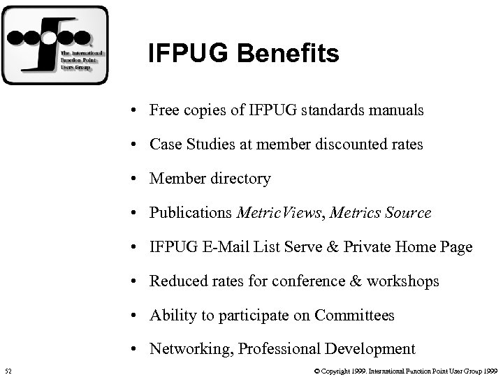 IFPUG Benefits • Free copies of IFPUG standards manuals • Case Studies at member