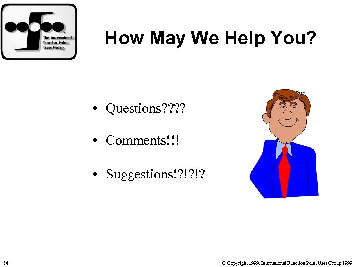 How May We Help You? • Questions? ? • Comments!!! • Suggestions!? !? !?