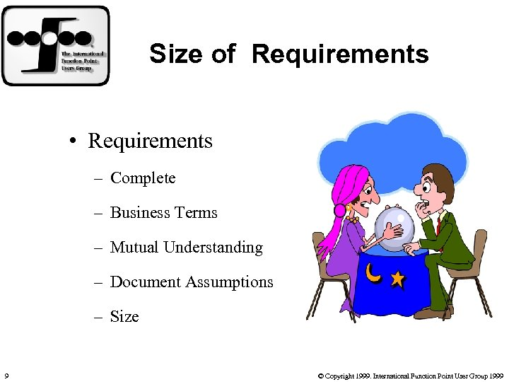 Size of Requirements • Requirements – Complete – Business Terms – Mutual Understanding –
